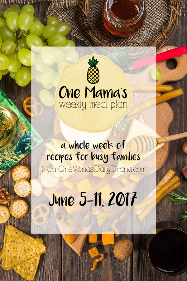 Weekly meal plan June 5-11, 2017 | Feeding a family of 4 on a budget from One Mama's Daily Drama