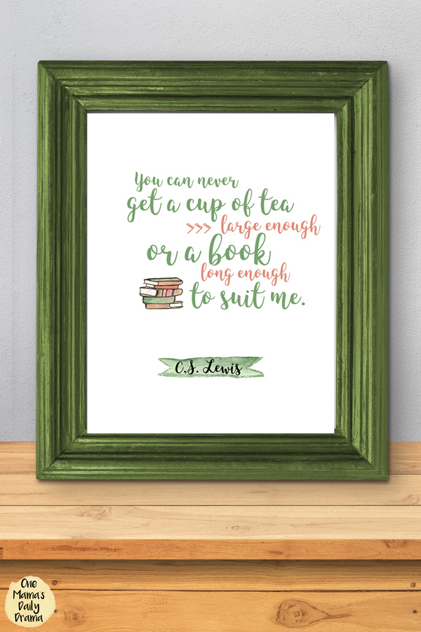 """You can never get a cup of tea large enough or a book long enough to suit me."" - CS Lewis"