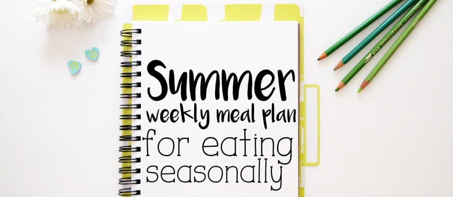 Summer weekly meal plan for eating seasonally