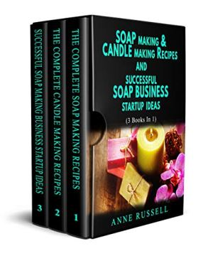 Soap Making & Candle Making Recipes and Successful Soap Business Startup Ideas.: 3 Books In 1