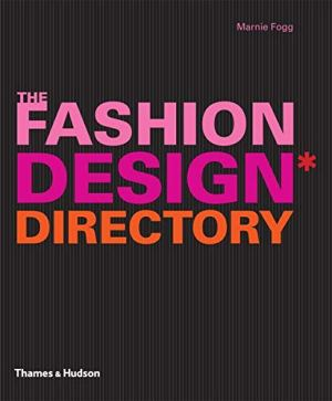 The Fashion Design Directory: An A – Z of the World's Most Influential Designers and Labels