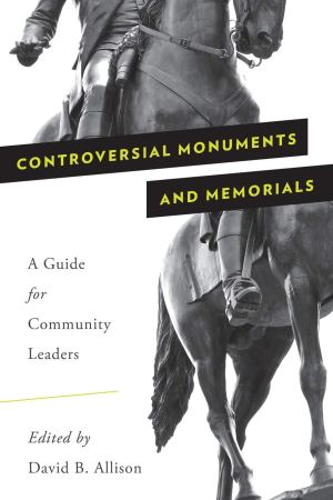 Controversial Monuments and Memorials: A Guide for Community Leaders (American Association for State and Local History)