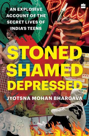 Stoned, Shamed, Depressed: An Explosive Account of the Secret Lives of India's Teens