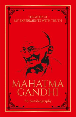 The Story of My Experiments with Truth Mahatma Gandhi (Deluxe Hardbound Edition): An Autobiography