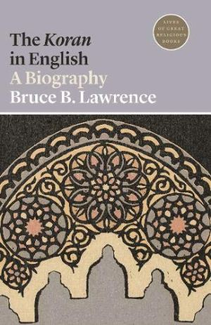 The Koran in English – A Biography (Lives of Great Religious Books)