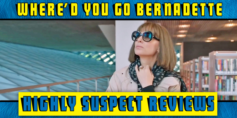 Where'd You Go, Bernadette? Movie Review