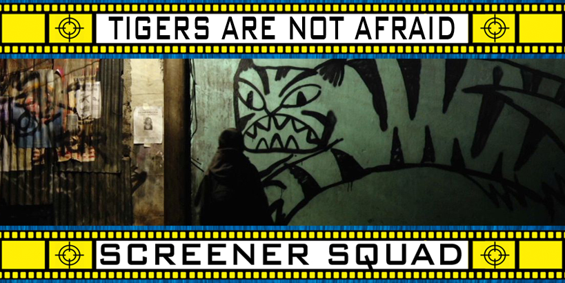 Tigers Are Not Afraid Movie Review