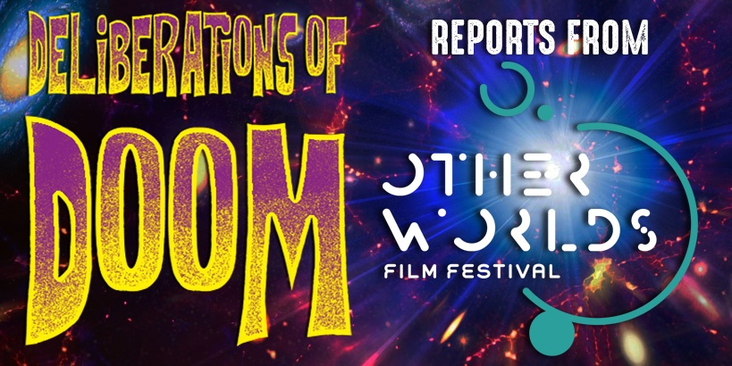Deliberations of Doom at the Other Worlds Film Festival
