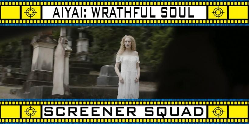 Aiyai: Wrathful Soul Movie Review