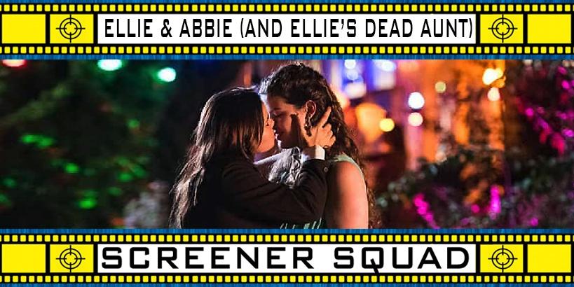 Ellie & Abbie (& Ellie's Dead Aunt) Movie Review