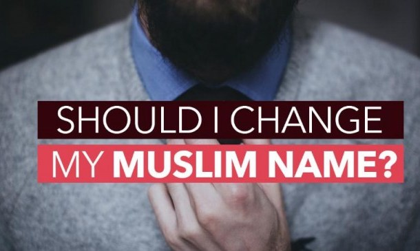 Should I Change My Muslim Name?