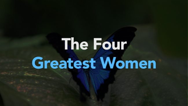 The Four Greatest Women in History