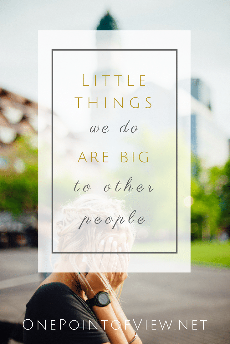 Little Things We Do Are Big to Other People-OnePointofView.net