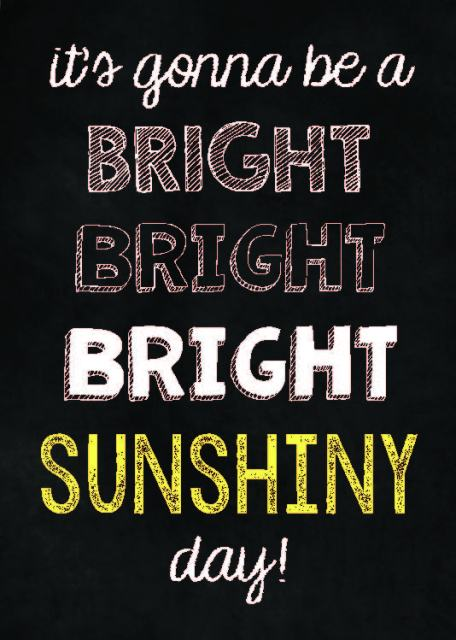 http://www.teacherspayteachers.com/Product/Bright-Sunshiny-Day-Chalkboard-Quote-Subway-Art-1420258