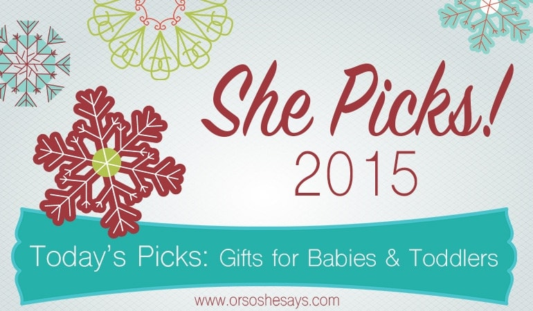 Gifts for Babies and Toddlers ~ She Picks! 2015 ~ The biggest gift idea series of the year on 'Or so she says...'!