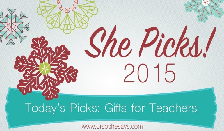 Gifts for Teachers ~ She Picks! 2015 ~ The biggest gift idea series of the year on \'Or so she says...\'!