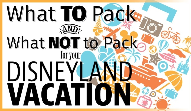 What to pack for a Disneyland Vacation - And what NOT to pack!