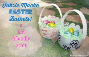 Fabric Mache Easter Baskets - A Kid-Friendly Craft!