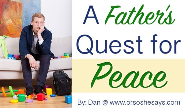 A Father's Quest for Peace ~ Dan @ Or so she says...