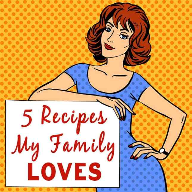 My Top 5 Favorite Recipes ~ These are the most requested recipes in my family and they're all easy to make! www.orsoshesays.com