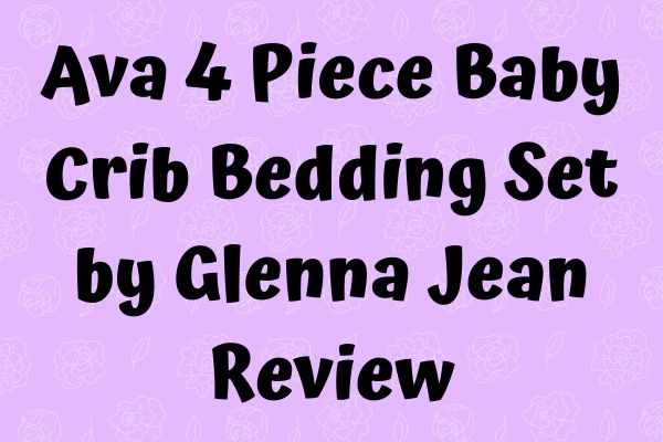 Ava 4 Piece Baby Crib Bedding Set by Glenna Jean Review