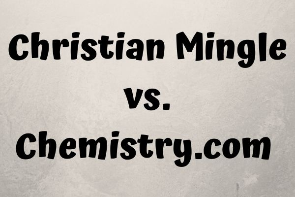 Christian Mingle vs. Chemistry.com