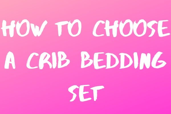How to Choose a Crib Bedding Set