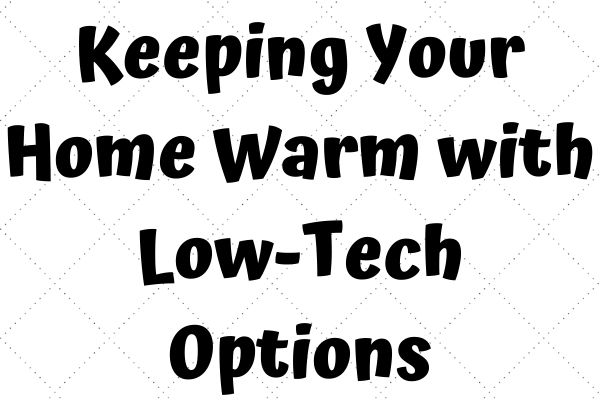 Keeping Your Home Warm with Low-Tech Options