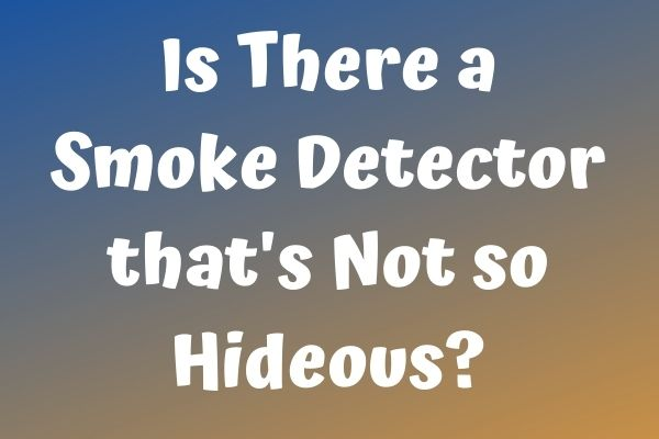 Is There a Smoke Detector that's Not so Hideous?