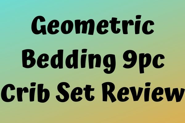 Geometric Bedding 9pc Crib Set Review