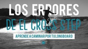 Los Errores del cross step en el surf de Longboard