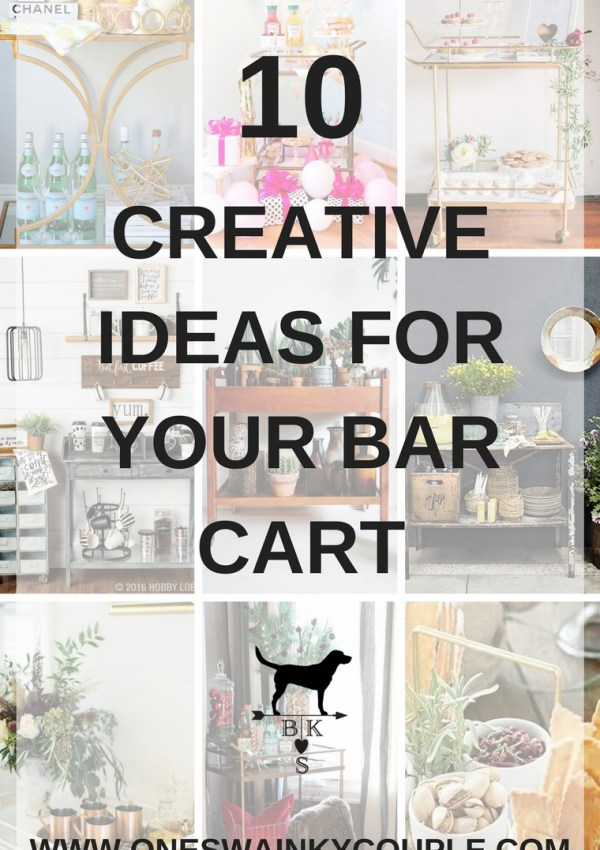 10 Creative Ideas For Your Bar Cart