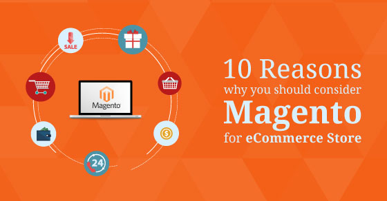 Why You Should Consider Magento For eCommerce Store