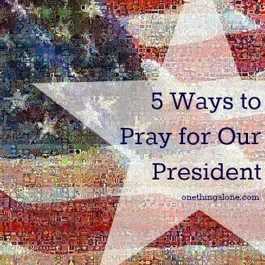 5 Ways to Pray for Our President