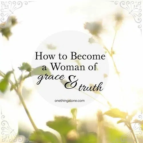 How to Become a Woman of Grace and Truth
