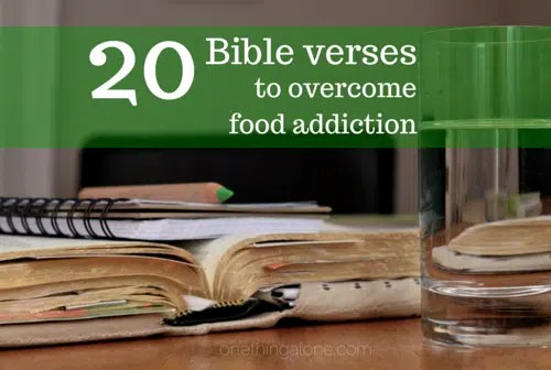 20+ Bible Verses to Battle And Overcome Food Addiction | One Thing Alone