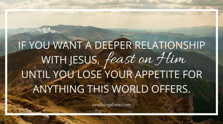 If you want a deeper relationship with Jesus