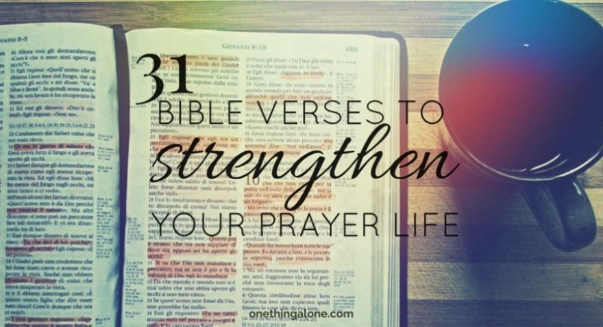 31 bible verses to strengthen your prayer life one thing alone negle Images