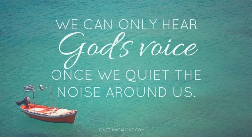 we can only hear God's voice once we quiet the noise around us.