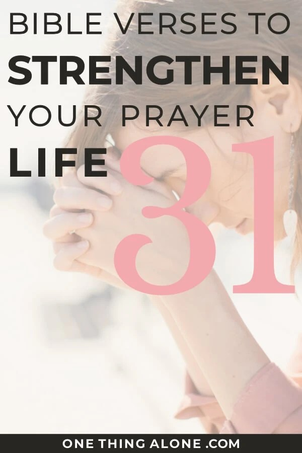 31 Bible Verses to Strengthen Your Prayer Life | One Thing Alone