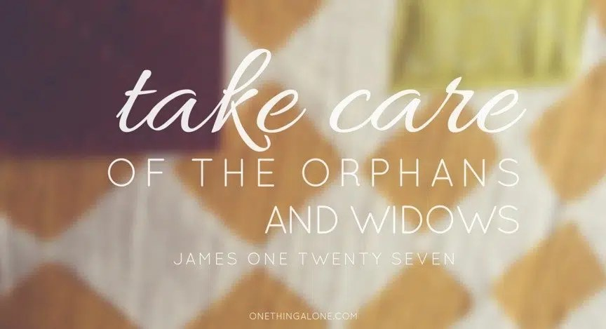 take care of the orphans and widows