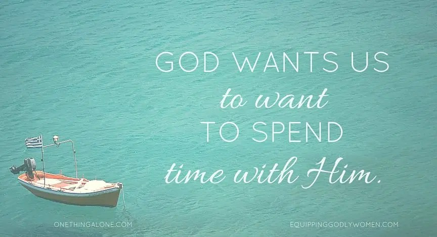 God wants us to WANT to spend time with Him.