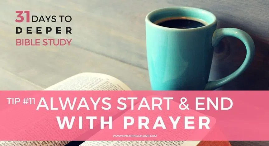 Always start and end your Bible study with prayer
