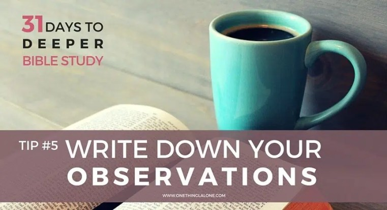 Want to get more out of your Bible study? Write down your observations.