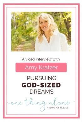 Watch this interview with Amy Kratzer to be inspired in pursuing your own God-sized dream