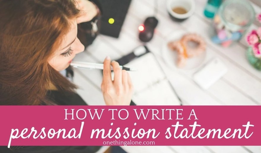 How to Write a Personal Mission Statement—such a good idea and a great reminder of what I really want to do in life!
