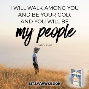 I will walk among you and be your God, and you will be my people. Leviticus 26:12
