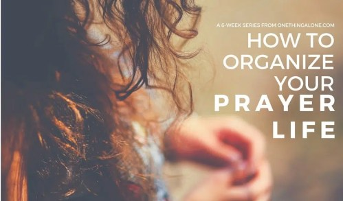 how to organize your prayer life