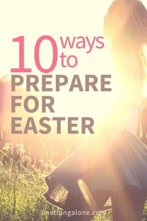 10 Ways to Prepare for Easter. I was surprised by number 3