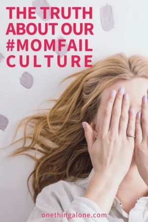 The Truth about our #momfail culture